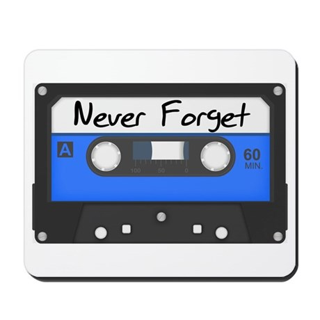 Tape Cassette Never Forget Mousepad