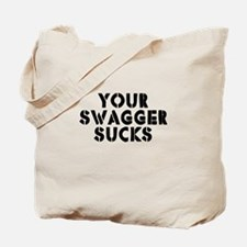 Your Swagger Sucks Tote Bag