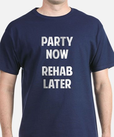 Party Now Rehab Later T-Shirt