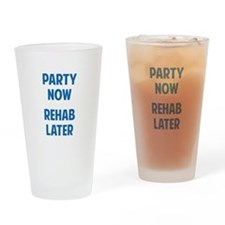 Party Now Rehab Later Drinking Glass