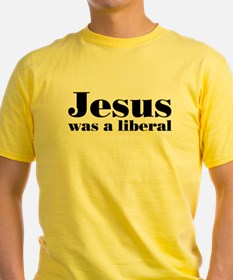 Jesus Was A Liberal T