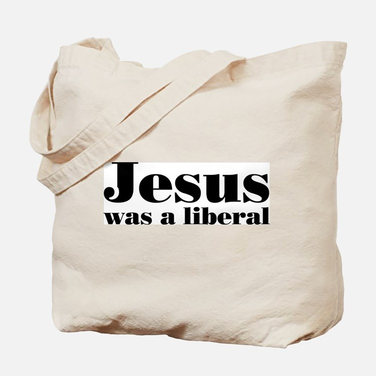 Jesus Was A Liberal Tote Bag