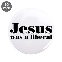 "Jesus Was A Liberal 3.5"" Button (10 pack)"