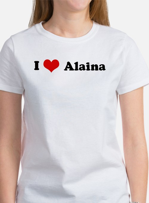 I Love Alaina Women's T-Shirt