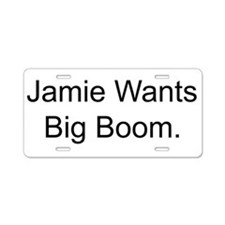 Jamie Wants Big Boom Aluminum License Plate