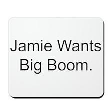 Jamie Wants Big Boom Mousepad