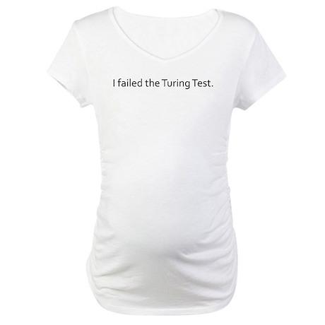 I failed the Turing Test. Maternity T-Shirt