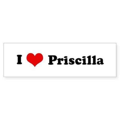 I Love Priscilla Bumper Sticker