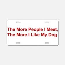 The More I Like My Dog Aluminum License Plate