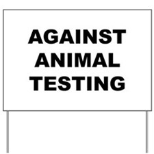 Against Animal Testing Yard Sign