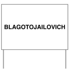 BLAGOTOJAILOVICH Yard Sign
