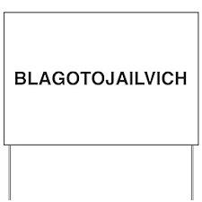 BLAGOTOJAILVICH Yard Sign