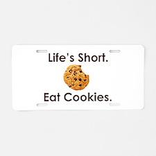 Life's Short. Eat Cookies. Aluminum License Plate