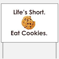 Life's Short. Eat Cookies. Yard Sign