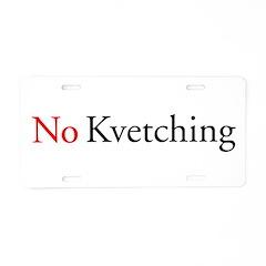No Kvetching Aluminum License Plate