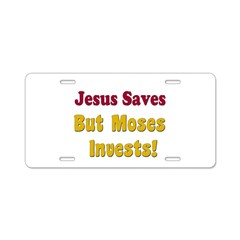 Jesus Saves but Moses Invests Aluminum License Pla