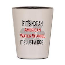Not An American Water Spaniel Shot Glass