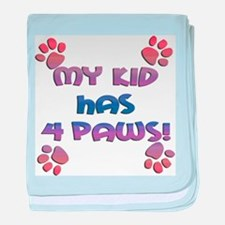 My Kid Has 4 Paws! baby blanket