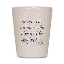 Never Trust ... Dogs! Shot Glass