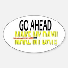 go ahead make my day Sticker (Oval)