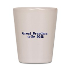 Great Grandma-to-Be 2012 Shot Glass