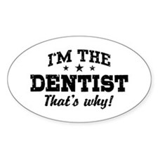 I'm The Dentist That's Why Decal