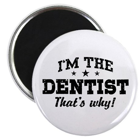 I'm The Dentist That's Why Magnet