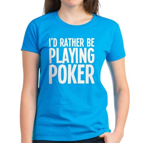 I'd Rather Be Playing Poker Women's Dark T-Shirt