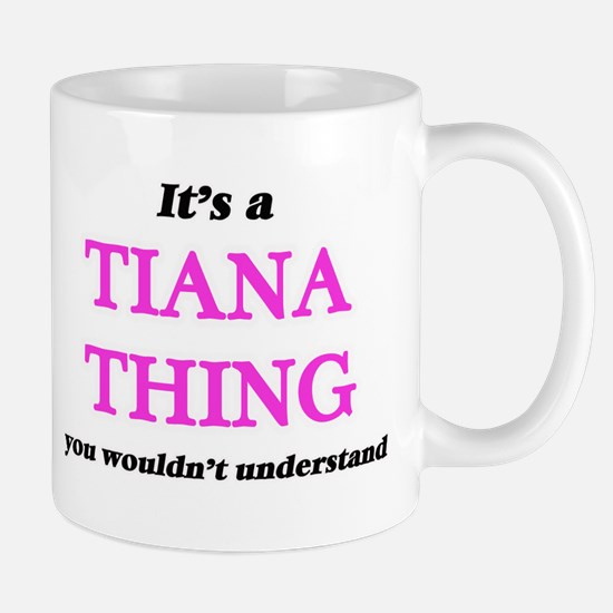 It's a Tiana thing, you wouldn't unde Mugs
