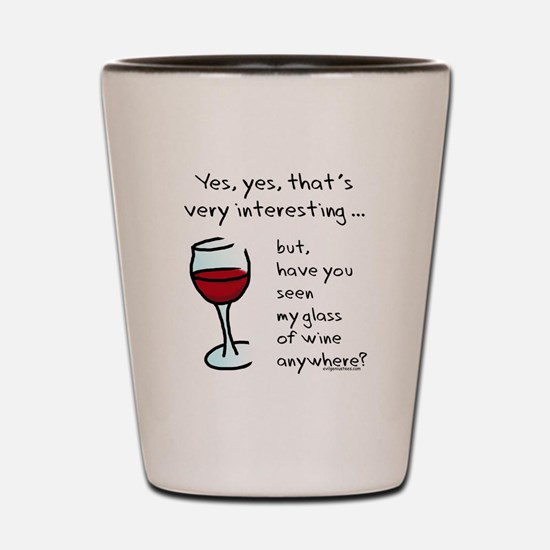 Seen my wine funny Shot Glass