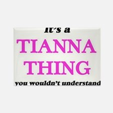 It's a Tianna thing, you wouldn't Magnets