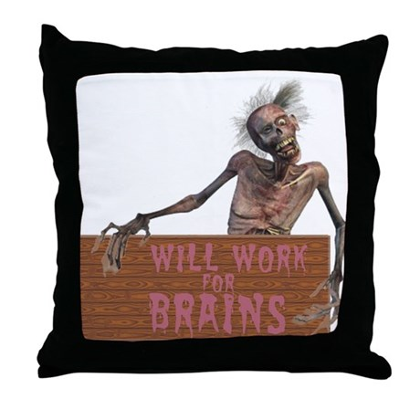Will Work For Brains Throw Pillow