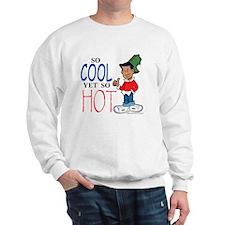 So Cool Yet So Hot Sweatshirt