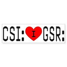 I LOVE CSI & GSR Bumper Bumper Sticker
