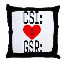 I LOVE CSI & GSR Throw Pillow