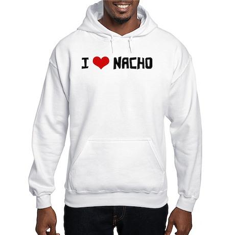 I Love Nacho Hooded Sweatshirt