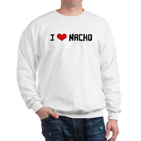 I Love Nacho Sweatshirt