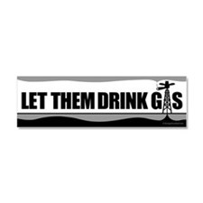 Let Them Drink Gas B&W Car Magnet 10 x 3