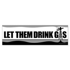 Let Them Drink Gas B&W Bumper Stickers