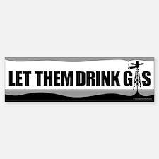 Let Them Drink Gas B&W Bumper Stickers