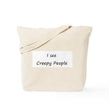 I see Creepy People Tote Bag