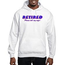 Retired, Please Tell My Wife Hoodie