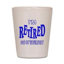 I'M RETIRED, Do It Yourself Shot Glass
