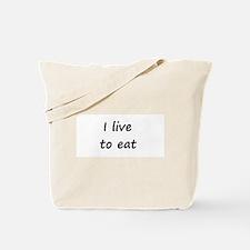 I live to eat Tote Bag