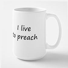 I live to preach Large Mug