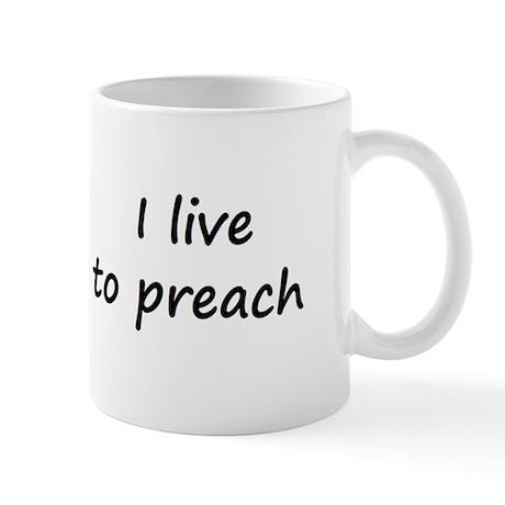 I live to preach Mug