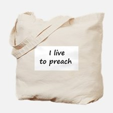 I live to preach Tote Bag