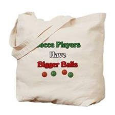 Bocce players have bigger balls. Tote Bag