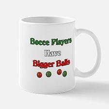 Bocce players have bigger balls. Mug