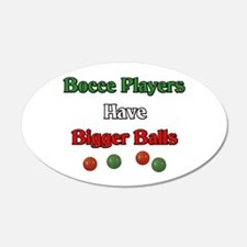Bocce players have bigger balls. 22x14 Oval Wall P